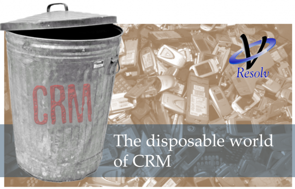 The disposable world of CRM